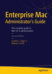 Enterprise Mac Administrators Guide: Edition 2