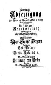 Einsweilige Abfertigung der Vorläufigen Beantwortung der sogenannten Gründlichen Ausführung der dem Churhause Baiern zustehenden Erbfolgs-Ansprüche auf K. Ferdinands I. Erb-Königreiche