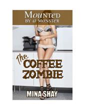 Mounted by a Monster: The Coffee Zombie (Paranormal Erotica)