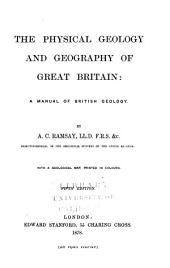 The Physical Geology and Geography of Great Britain: A Manual of British Geology