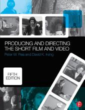 Producing and Directing the Short Film and Video: Edition 5