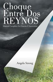 Choque Entre Dos Reynos: Manual Completo De Oración E Intercesión