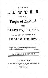 A Letter To The People of England: On Liberty, Taxes, And the Application of Public Money, Volume 3