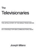 The Televisionaries: The Untold Story of the World Trade Center as a Crucible for New Communication Ideas