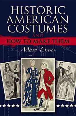 Historic American Costumes and How to Make Them PDF