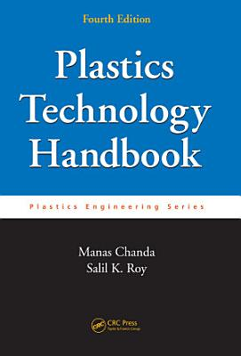 Plastics Technology Handbook, Fourth Edition
