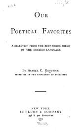 Our Poetical Favorites: A Selection from the Best Minor Poems of the English Language