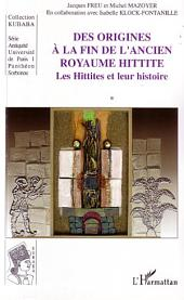 Des origines à la fin de l'ancien royaume hittite: Les Hittites et leur histoire