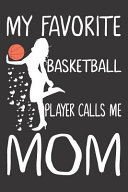 An My Favorite Basketball Player Calls Me Mom: Basketball Journal for Girls and Teen Girls, Notebook with Cute Dogs Inside, Journal for Skills, Games