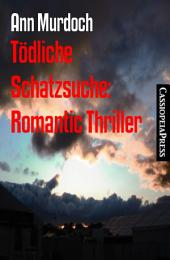 Tödliche Schatzsuche: Romantic Thriller: Cassiopeiapress Spannung