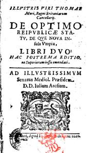 Illustris viri Thomae Mori ... De optimo reipublicæ statu, de que noua insula Vtopia, libri duo