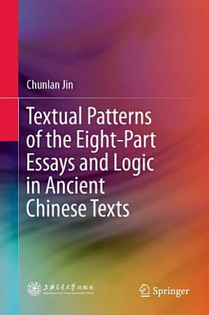Textual Patterns of the Eight Part Essays and Logic in Ancient Chinese Texts PDF
