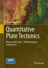 Quantitative Plate Tectonics: Physics of the Earth - Plate Kinematics – Geodynamics