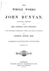 The Whole Works of John Bunyan ...: Reprinted from the Author's Own Editions, Volume 3