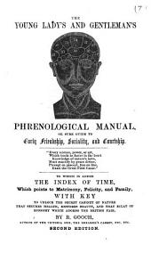 The Young Lady's and Gentleman's Phrenological Manual, Or Sure Guide to Early Friendship, Sociality, and Courtship: To which is Added the Index of Time, which Points to Matrimony, Felicity, and Family ...