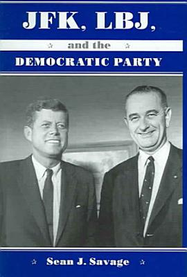 JFK  LBJ  and the Democratic Party
