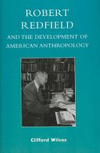 Robert Redfield and the Development of American Anthropology PDF