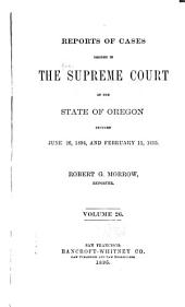 Reports of Cases Decided in the Supreme Court of the State of Oregon: Volume 26
