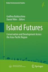 Island Futures: Conservation and Development Across the Asia-Pacific Region