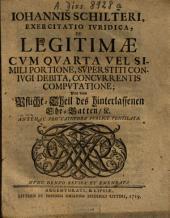 Dissertatio iuridica de legitimae cum quarta vel simili portione, superstiti coniugi debita, concurrentis computatione