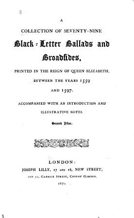 A Collection of Seventy nine Black letter Ballads and Broadsides PDF