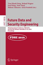Future Data and Security Engineering: Third International Conference, FDSE 2016, Can Tho City, Vietnam, November 23-25, 2016, Proceedings