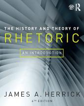 The History and Theory of Rhetoric: An Introduction, Edition 6