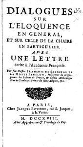 Dialogues sur l'Éloquence en général, et sur celle de la chaire en particulier, avec une lettre écrite à l'Académie Françoise. [With a preface by A. M. Ramsay.]