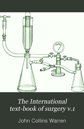 The International text-book of surgery: Volume 1
