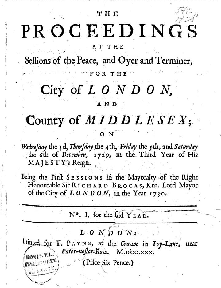 The Proceedings at the Sessions of the Peace, and Oyer and Terminer, for the City of London, and County of Middlesex, on the 3rd ... of December 1729 [to the ... 13th of October 1732].