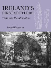 Ireland's First Settlers: Time and the Mesolithic