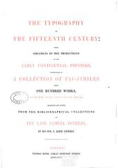 The Typography of the Fifteenth Century: Being Specimens of the Productions of the Early Continental Printers, Exemplified in a Collection of Fac-similes from One Hundred Works, Together with Their Water Marks