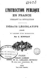 L'instruction publique en France pendant la révolution: Débats législatifs publiés et précédés d'une introduction