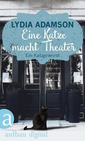 Eine Katze macht Theater: Kriminalroman