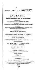 A biographical history of England, adapted to a methodical catalogue of engraved British heads: Volume 1