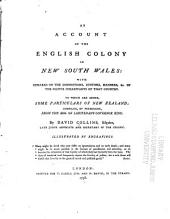 An account of the English colony in New South Wales: with remarks on the dispositions, customs, manners, &c., of the native inhabitants of that country. To which are added, some particulars of New Zealand, Volume 1