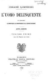 L'uomo delinquente in rapporto all'antropologia: alla giurisprudenza ed alle discipline carcerarie. 1896-1897, Volume 1