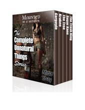 Mounted by a Monster: The Complete Unnatural Things Stories (Paranormal Erotica Boxed Set)