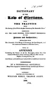A dictionary of the law of elections; with an appendix, by a professional gentleman