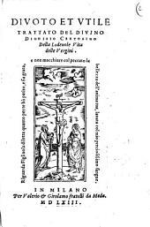 Diuoto et vtile trattato del diuino Dionisio Certosino della lodeuole vita delle vergini ..