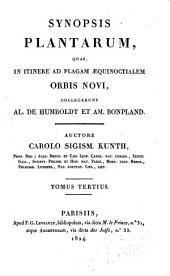 Synopsis plantarum, quas, in itinere ad plagam aequinoctialem orbis novi, collegerunt Al. de Humboldt et Am. Bonpland: Volume 3