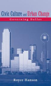 Civic Culture and Urban Change: Governing Dallas