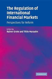 The Regulation of International Financial Markets: Perspectives for Reform