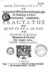 Gerh. Feltmanni,... Tractatus de jure in re et ad rem, id est manuductio ad jus civile Romanorum et Clivorum...