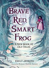 Brave Red, Smart Frog: A New Book of Old Tales