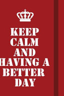 Keep Calm and Having a Better Day