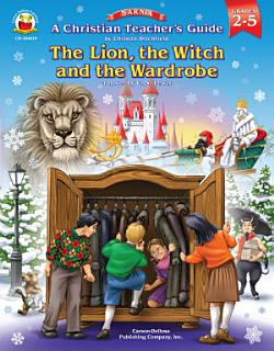 A Christian Teacher   s Guide to The Lion  the Witch and the Wardrobe  Grades 2   5 Book