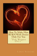 How to Make Him Burn with Desire Only for You