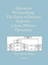 Operation Weseruebung: The Dawn of Decisive Airpower in Joint Military Operations