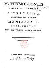 M. Thymoleontis Adversus improbos litterarum bonarumque artium osores menippea I. Accesserunt Sex. Philomidis enarrationes